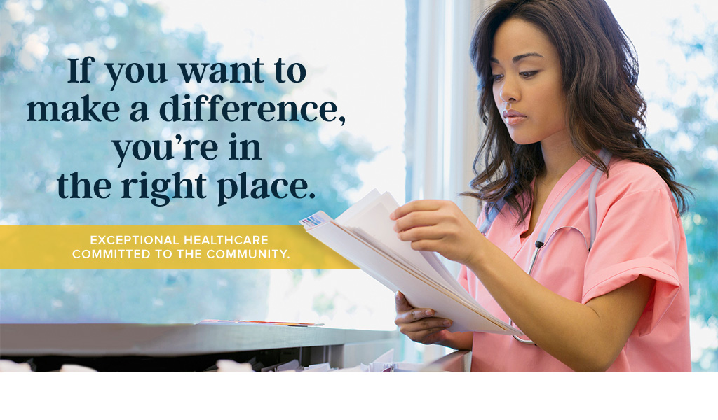 Make a difference here. Exceptional healthcare committed to the community.